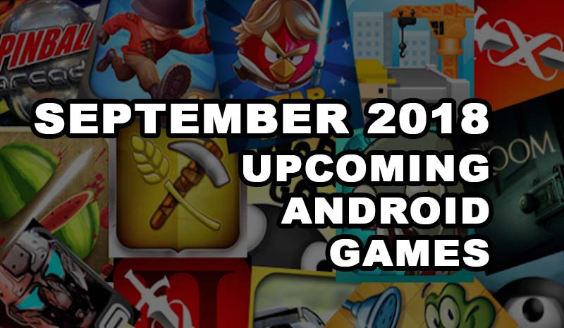 September 2018 Upcoming Android games